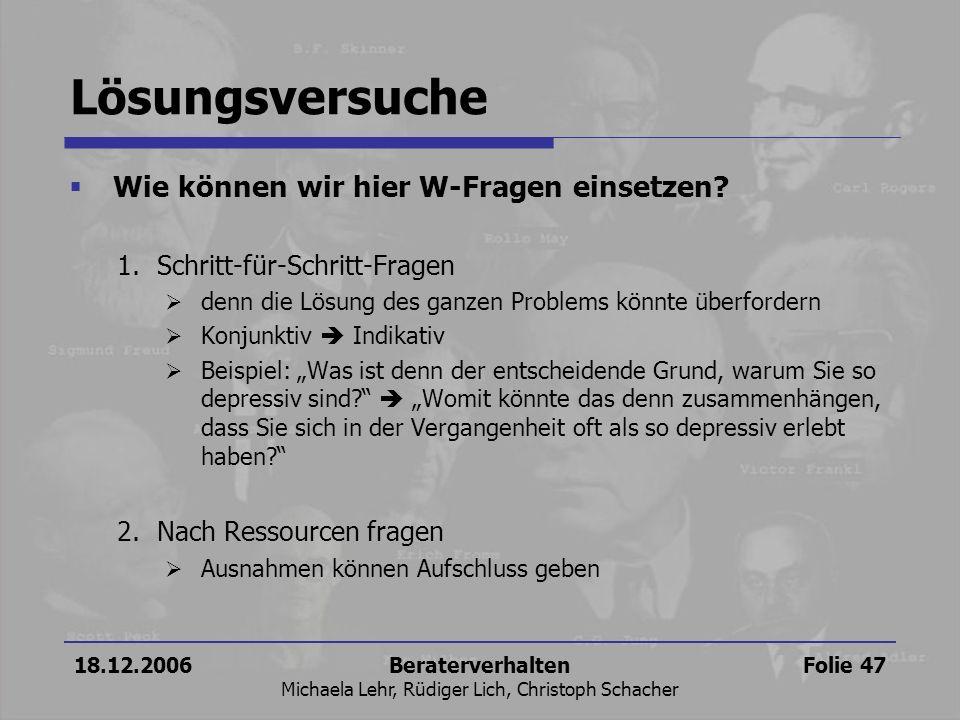 18.12.2006Beraterverhalten Michaela Lehr, Rüdiger Lich, Christoph Schacher Folie 47 Lösungsversuche Wie können wir hier W-Fragen einsetzen? 1.Schritt-
