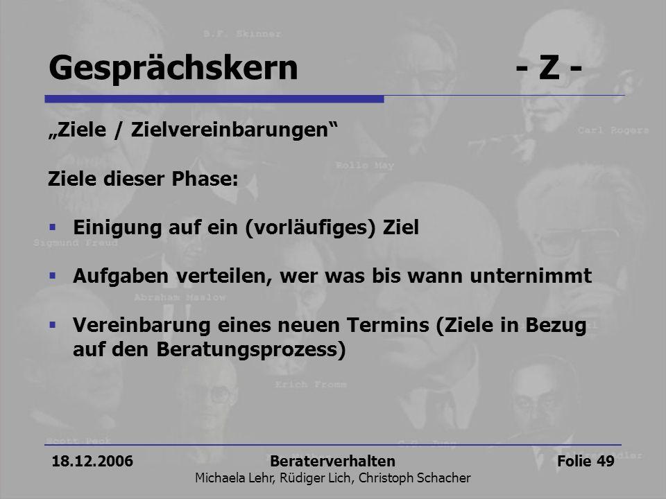18.12.2006Beraterverhalten Michaela Lehr, Rüdiger Lich, Christoph Schacher Folie 49 Gesprächskern- Z - Ziele / Zielvereinbarungen Ziele dieser Phase: