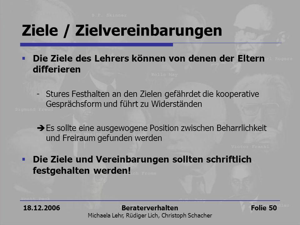 18.12.2006Beraterverhalten Michaela Lehr, Rüdiger Lich, Christoph Schacher Folie 50 Ziele / Zielvereinbarungen Die Ziele des Lehrers können von denen