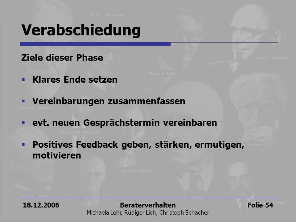 18.12.2006Beraterverhalten Michaela Lehr, Rüdiger Lich, Christoph Schacher Folie 54 Verabschiedung Ziele dieser Phase Klares Ende setzen Vereinbarunge