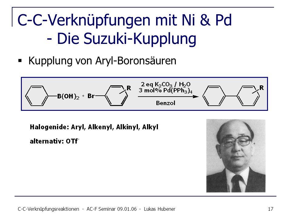 C-C-Verknüpfungsreaktionen - AC-F Seminar 09.01.06 - Lukas Hubener 17 C-C-Verknüpfungen mit Ni & Pd - Die Suzuki-Kupplung Kupplung von Aryl-Boronsäure