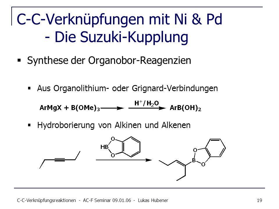 C-C-Verknüpfungsreaktionen - AC-F Seminar 09.01.06 - Lukas Hubener 19 C-C-Verknüpfungen mit Ni & Pd - Die Suzuki-Kupplung Synthese der Organobor-Reage