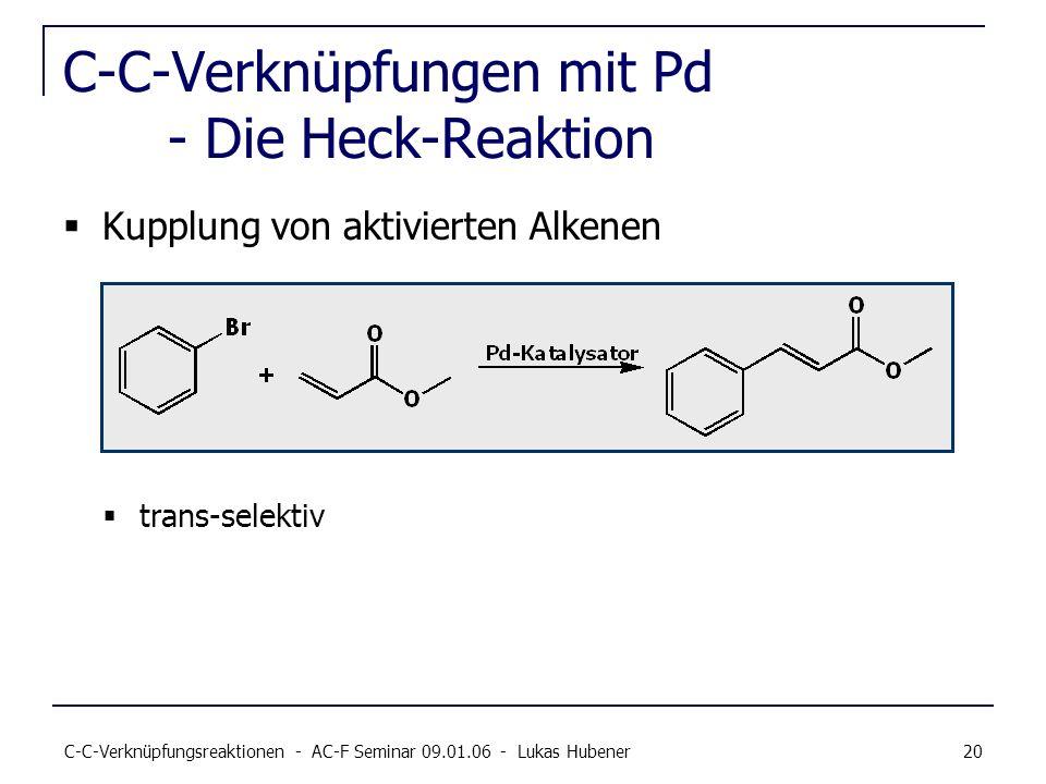 C-C-Verknüpfungsreaktionen - AC-F Seminar 09.01.06 - Lukas Hubener 20 C-C-Verknüpfungen mit Pd - Die Heck-Reaktion Kupplung von aktivierten Alkenen tr