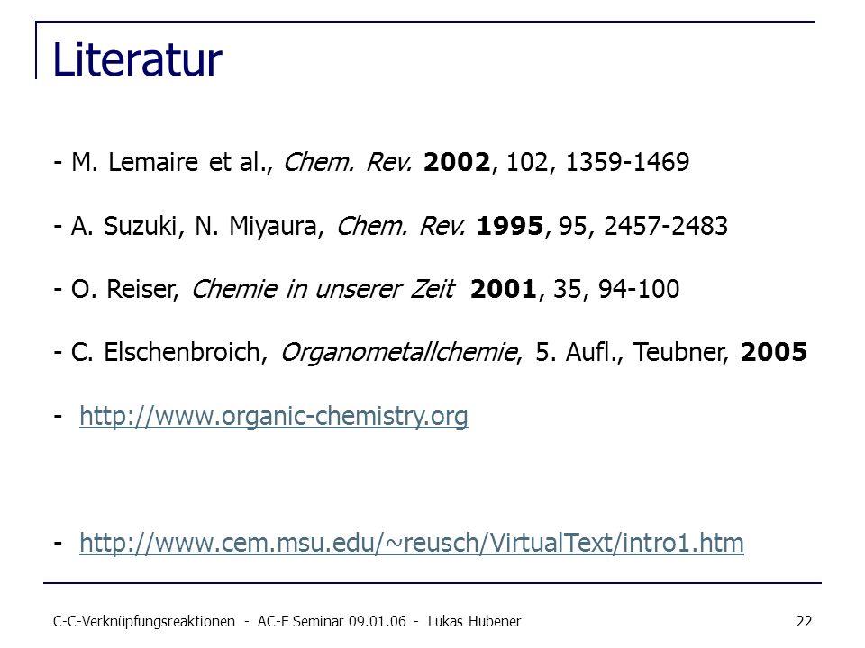 C-C-Verknüpfungsreaktionen - AC-F Seminar 09.01.06 - Lukas Hubener 22 Literatur - M. Lemaire et al., Chem. Rev. 2002, 102, 1359-1469 - A. Suzuki, N. M
