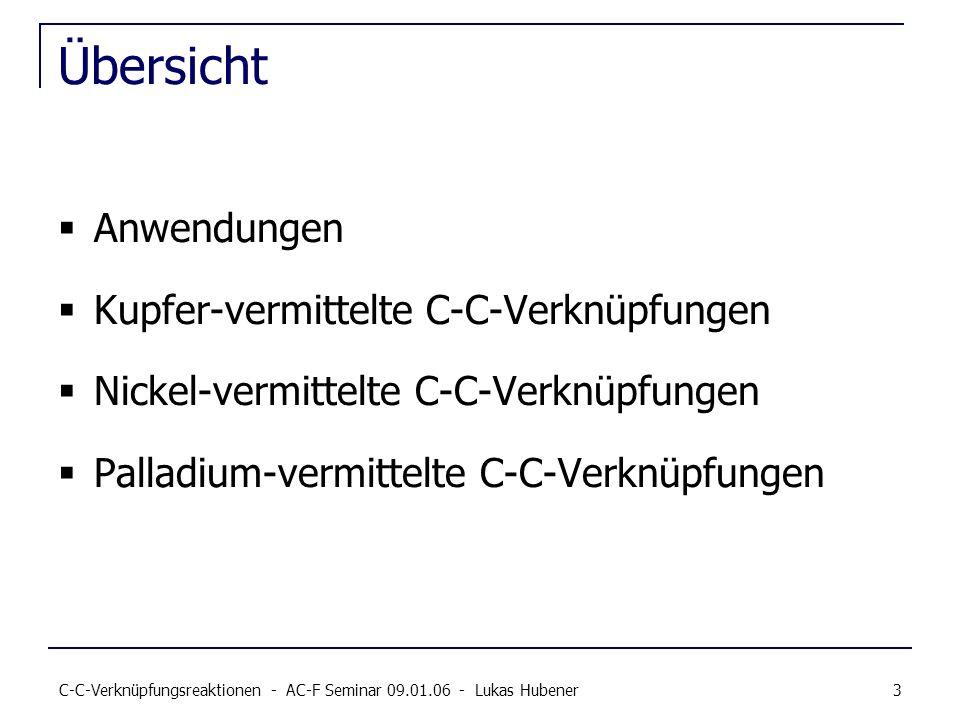 C-C-Verknüpfungsreaktionen - AC-F Seminar 09.01.06 - Lukas Hubener 3 Übersicht Anwendungen Kupfer-vermittelte C-C-Verknüpfungen Nickel-vermittelte C-C