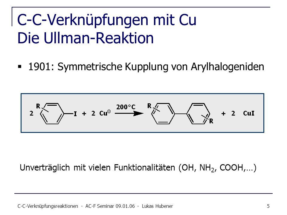 C-C-Verknüpfungsreaktionen - AC-F Seminar 09.01.06 - Lukas Hubener 5 C-C-Verknüpfungen mit Cu Die Ullman-Reaktion 1901: Symmetrische Kupplung von Aryl
