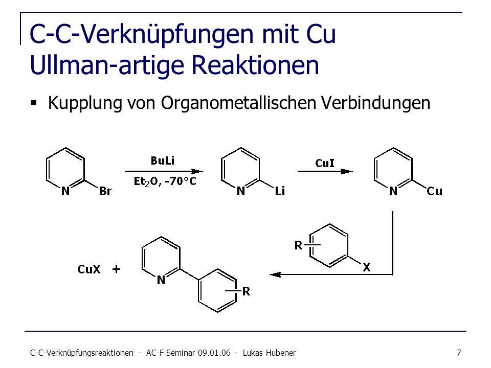 C-C-Verknüpfungsreaktionen - AC-F Seminar 09.01.06 - Lukas Hubener 7 C-C-Verknüpfungen mit Cu Ullman-artige Reaktionen Kupplung von Organometallischen