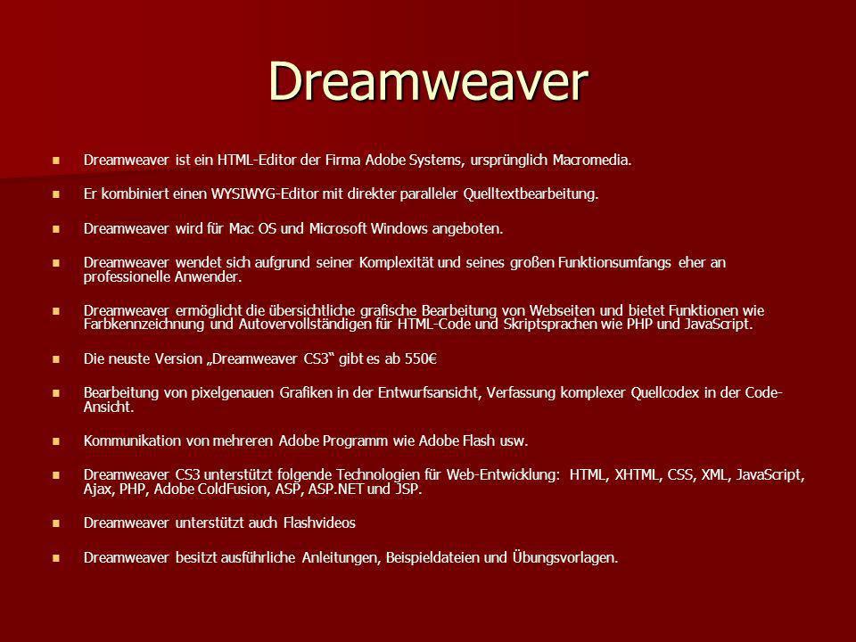 Dreamweaver Dreamweaver ist ein HTML-Editor der Firma Adobe Systems, ursprünglich Macromedia. Er kombiniert einen WYSIWYG-Editor mit direkter parallel