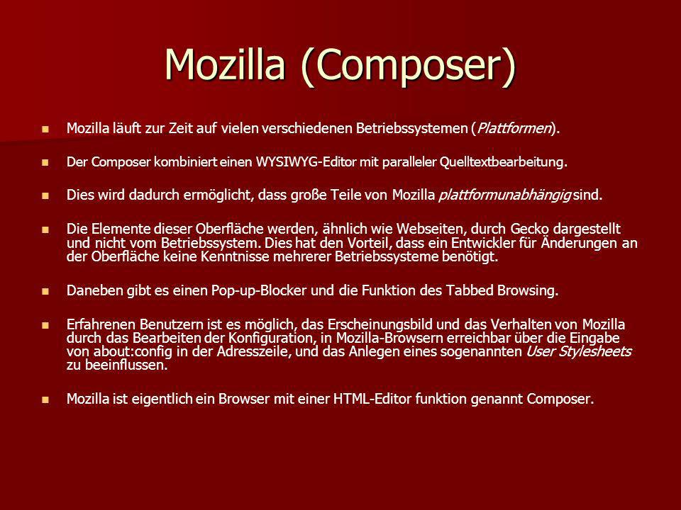 Mozilla (Composer) Mozilla läuft zur Zeit auf vielen verschiedenen Betriebssystemen (Plattformen). Der Composer kombiniert einen WYSIWYG-Editor mit pa