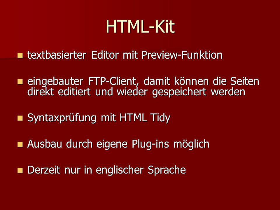 HTML-Kit textbasierter Editor mit Preview-Funktion textbasierter Editor mit Preview-Funktion eingebauter FTP-Client, damit können die Seiten direkt ed