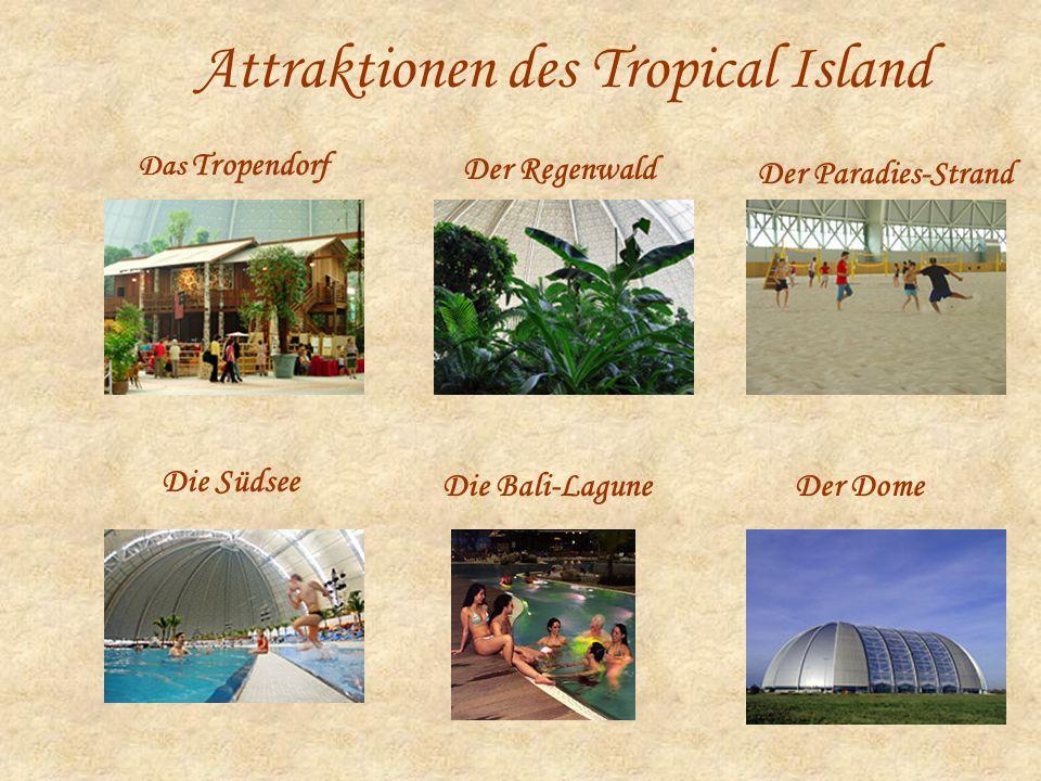 Attraktionen des Tropical Island Der Paradies-Strand Das Tropendorf Der Regenwald Die Südsee Die Bali-Lagune Der Dome