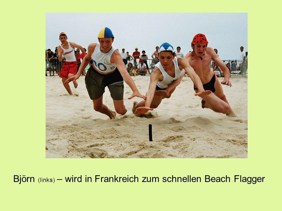 Björn (links) – wird in Frankreich zum schnellen Beach Flagger
