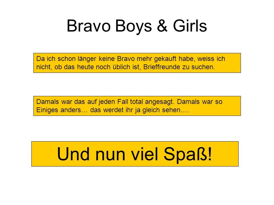 Bravo Boys & Girls Da ich schon länger keine Bravo mehr gekauft habe, weiss ich nicht, ob das heute noch üblich ist, Brieffreunde zu suchen. Damals wa