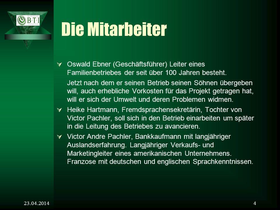 23.04.20144 Die Mitarbeiter Oswald Ebner (Geschäftsführer) Leiter eines Familienbetriebes der seit über 100 Jahren besteht.
