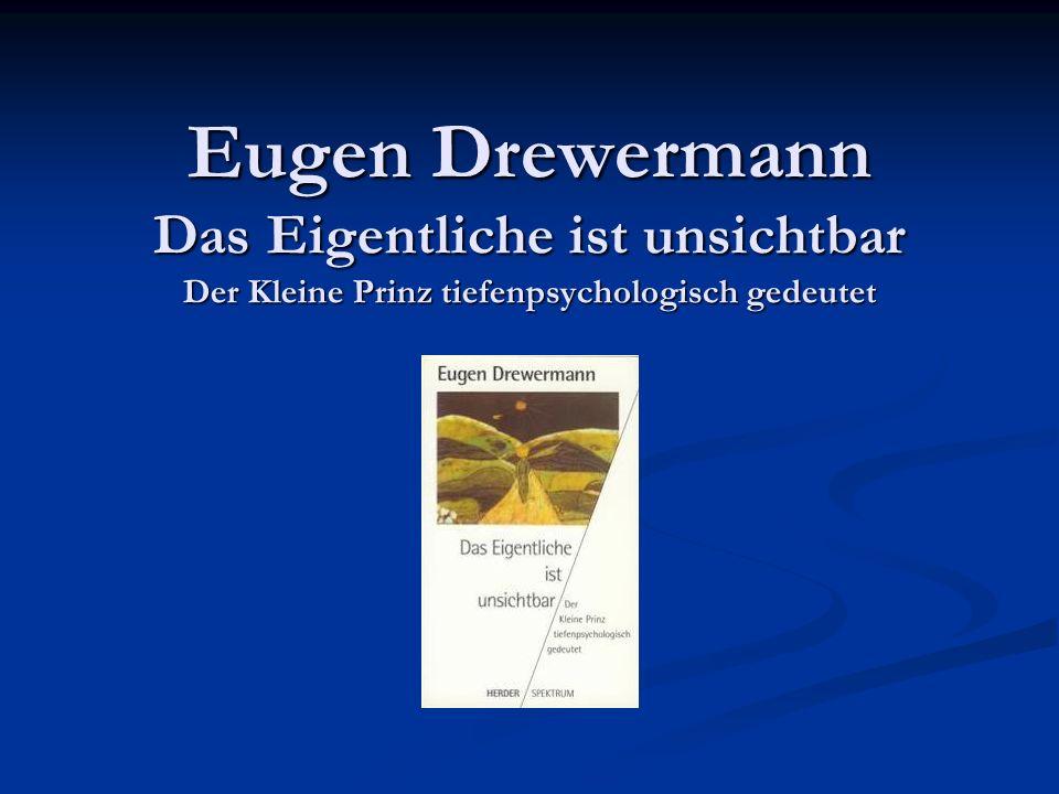 Eugen Drewermann Das Eigentliche ist unsichtbar Der Kleine Prinz tiefenpsychologisch gedeutet
