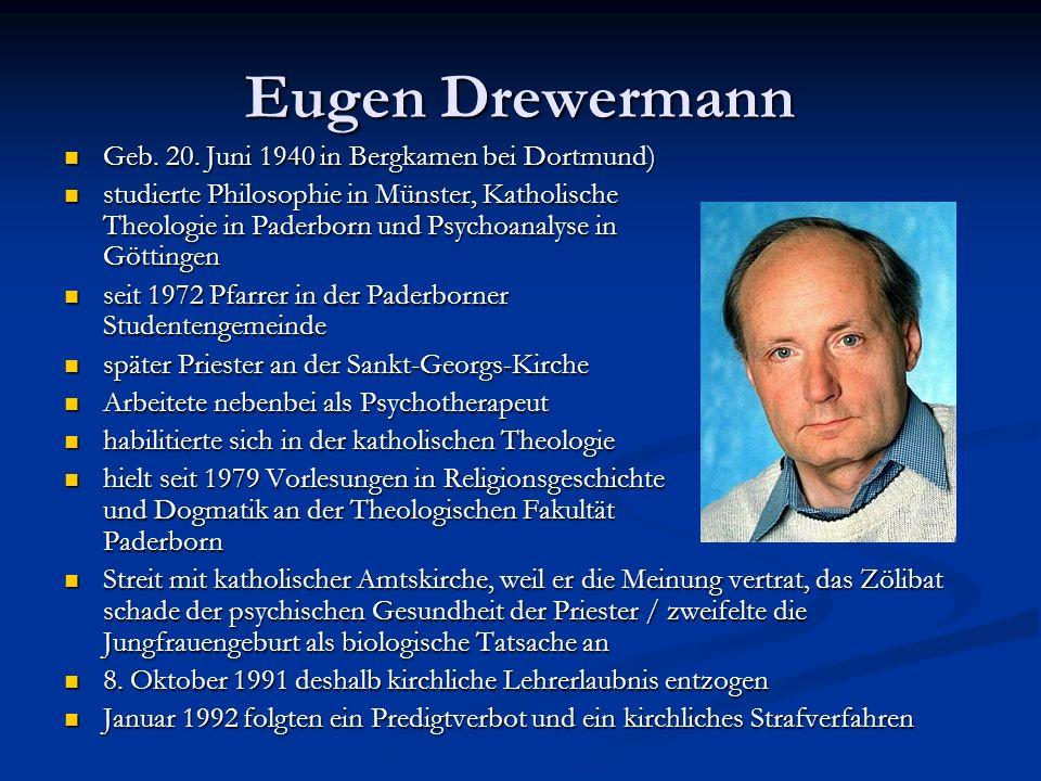 Eugen Drewermann Geb. 20. Juni 1940 in Bergkamen bei Dortmund) Geb. 20. Juni 1940 in Bergkamen bei Dortmund) studierte Philosophie in Münster, Katholi