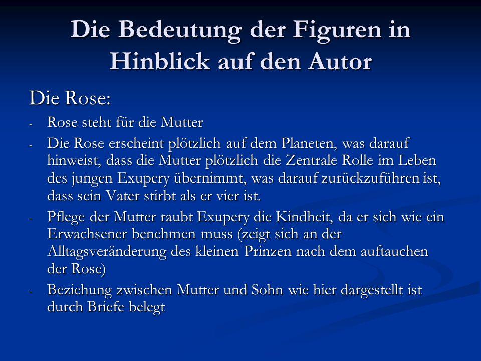Die Bedeutung der Figuren in Hinblick auf den Autor Die Rose: - Rose steht für die Mutter - Die Rose erscheint plötzlich auf dem Planeten, was darauf