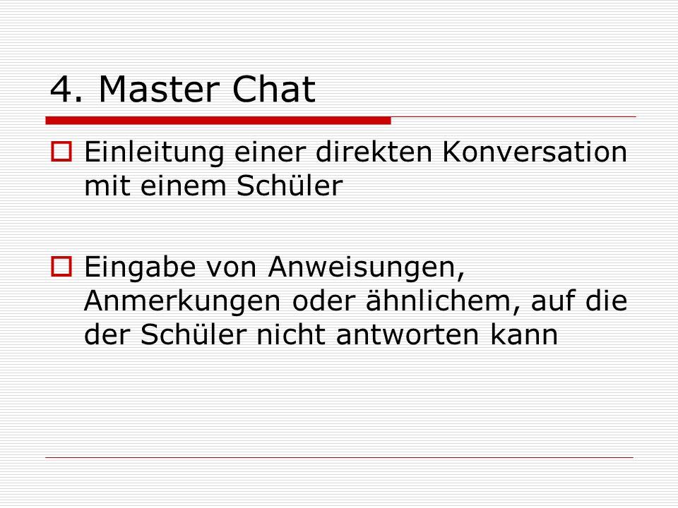 4. Master Chat Einleitung einer direkten Konversation mit einem Schüler Eingabe von Anweisungen, Anmerkungen oder ähnlichem, auf die der Schüler nicht