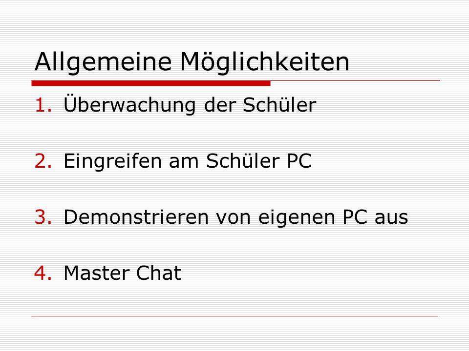 Allgemeine Möglichkeiten 1.Überwachung der Schüler 2.Eingreifen am Schüler PC 3.Demonstrieren von eigenen PC aus 4.Master Chat