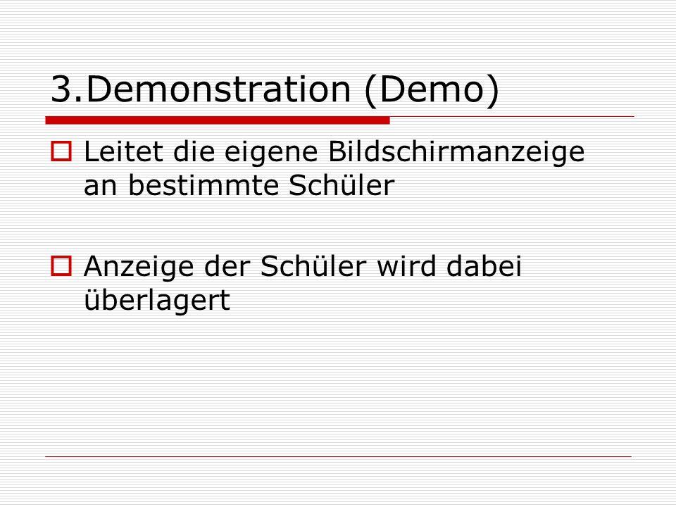 3.Demonstration (Demo) Leitet die eigene Bildschirmanzeige an bestimmte Schüler Anzeige der Schüler wird dabei überlagert