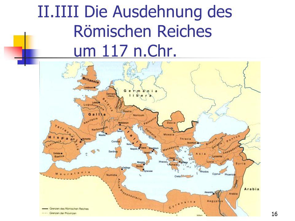 16 II.IIII Die Ausdehnung des Römischen Reiches um 117 n.Chr.