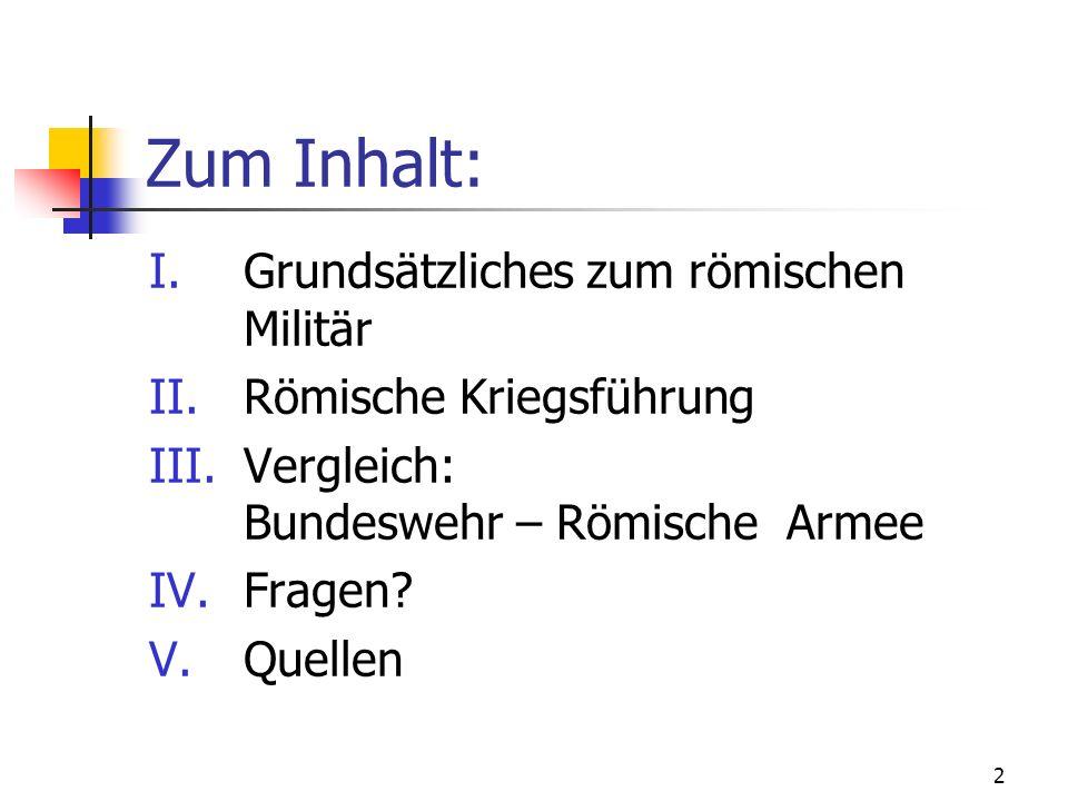 2 Zum Inhalt: I.Grundsätzliches zum römischen Militär II.Römische Kriegsführung III.Vergleich: Bundeswehr – Römische Armee IV.Fragen.