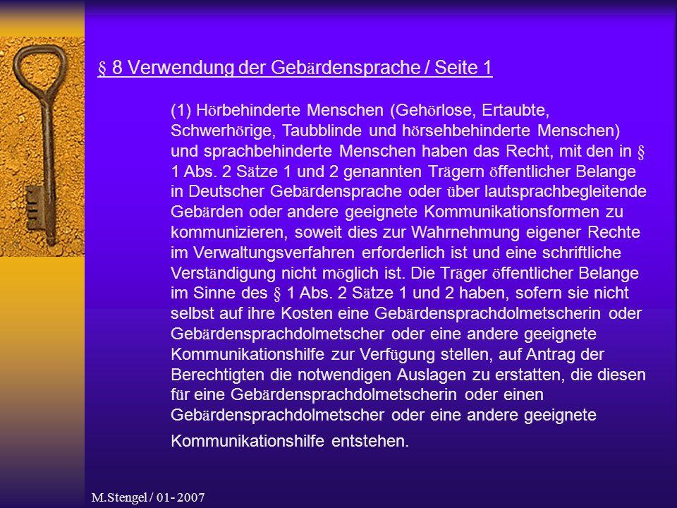 M.Stengel / 01- 2007 § 8 Verwendung der Geb ä rdensprache / Seite 1 (1) H ö rbehinderte Menschen (Geh ö rlose, Ertaubte, Schwerh ö rige, Taubblinde und h ö rsehbehinderte Menschen) und sprachbehinderte Menschen haben das Recht, mit den in § 1 Abs.