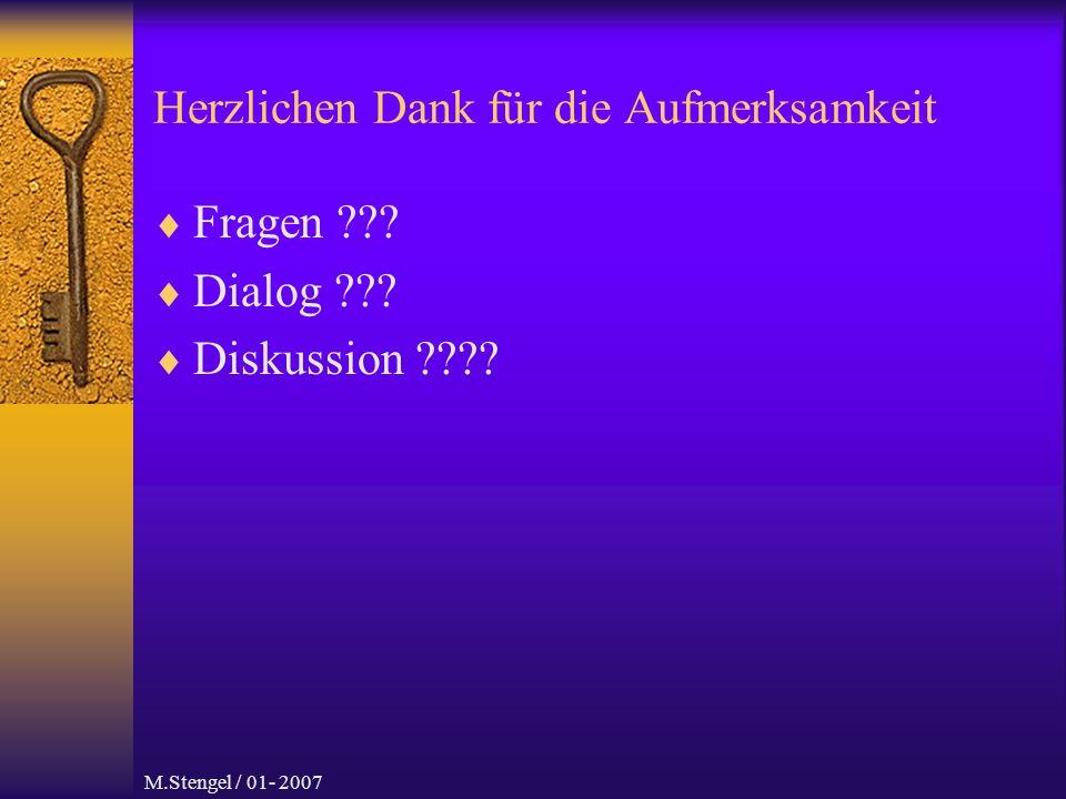 M.Stengel / 01- 2007 Herzlichen Dank für die Aufmerksamkeit Fragen Dialog Diskussion
