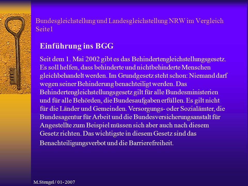 M.Stengel / 01- 2007 Bundesgleichstellung und Landesgleichstellung NRW im Vergleich Seite1 Einführung ins BGG Seit dem 1.