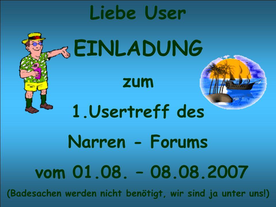 Liebe User EINLADUNG zum 1.Usertreff des Narren - Forums vom 01.08.