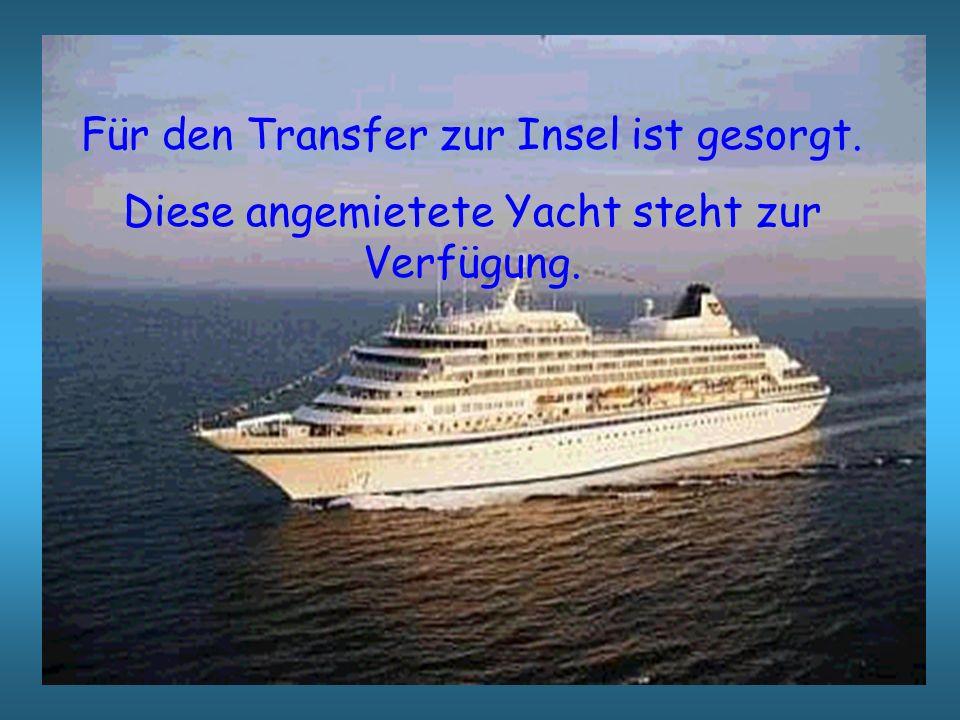 Für den Transfer zur Insel ist gesorgt. Diese angemietete Yacht steht zur Verfügung.