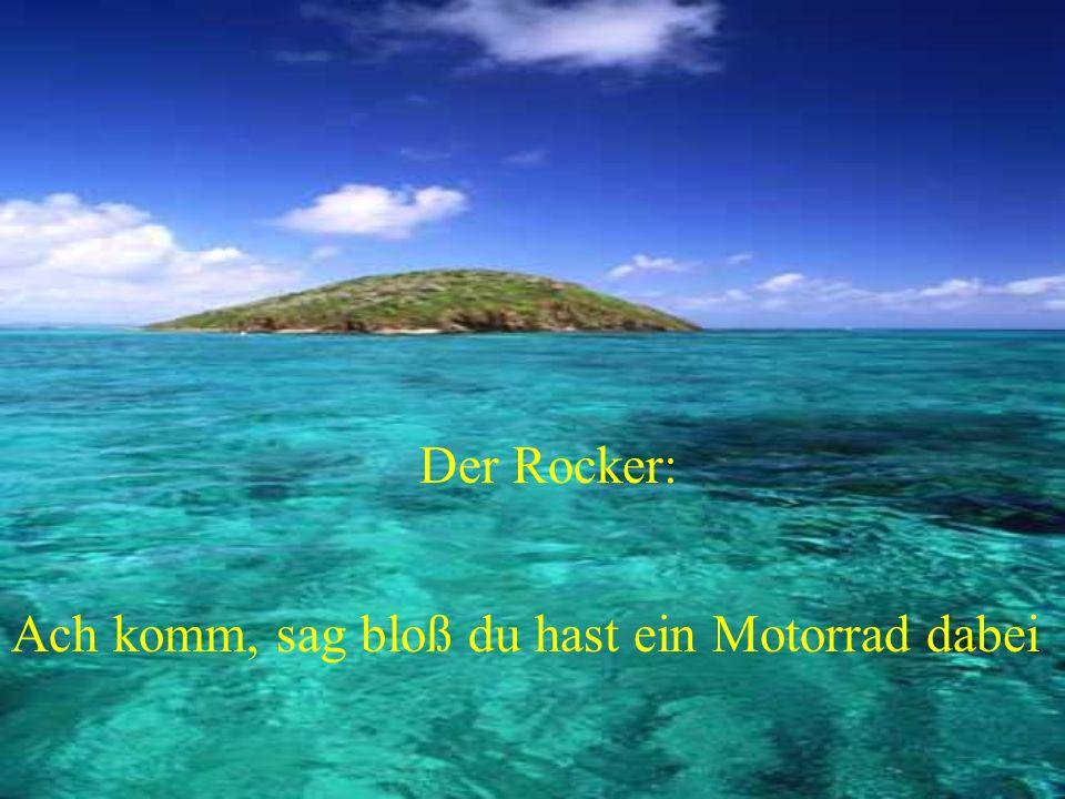 Ach komm, sag bloß du hast ein Motorrad dabei Der Rocker: