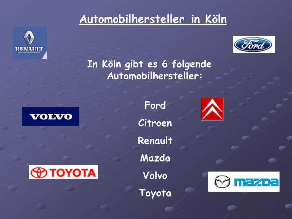 Automobilhersteller in Köln In Köln gibt es 6 folgende Automobilhersteller: Ford Citroen Renault Mazda Volvo Toyota