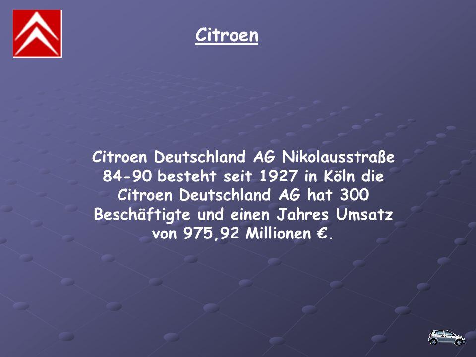 Citroen Citroen Deutschland AG Nikolausstraße 84-90 besteht seit 1927 in Köln die Citroen Deutschland AG hat 300 Beschäftigte und einen Jahres Umsatz