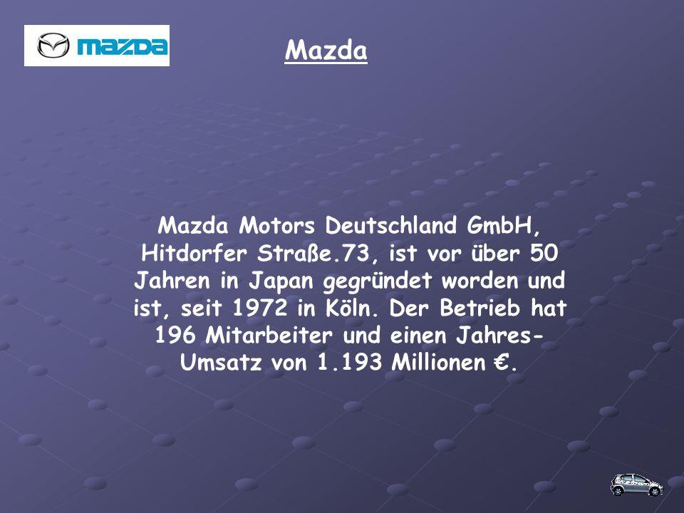 Mazda Mazda Motors Deutschland GmbH, Hitdorfer Straße.73, ist vor über 50 Jahren in Japan gegründet worden und ist, seit 1972 in Köln. Der Betrieb hat