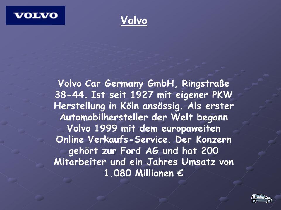Volvo Volvo Car Germany GmbH, Ringstraße 38-44. Ist seit 1927 mit eigener PKW Herstellung in Köln ansässig. Als erster Automobilhersteller der Welt be