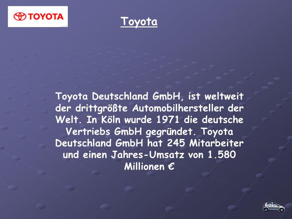 Toyota Toyota Deutschland GmbH, ist weltweit der drittgrößte Automobilhersteller der Welt. In Köln wurde 1971 die deutsche Vertriebs GmbH gegründet. T
