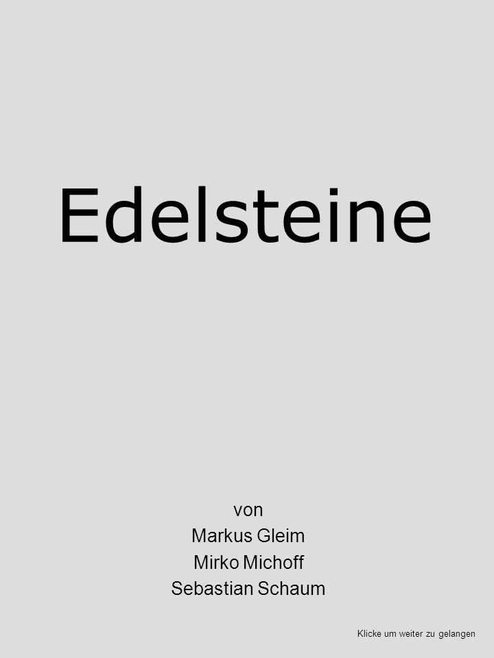 Edelsteine von Markus Gleim Mirko Michoff Sebastian Schaum Klicke um weiter zu gelangen