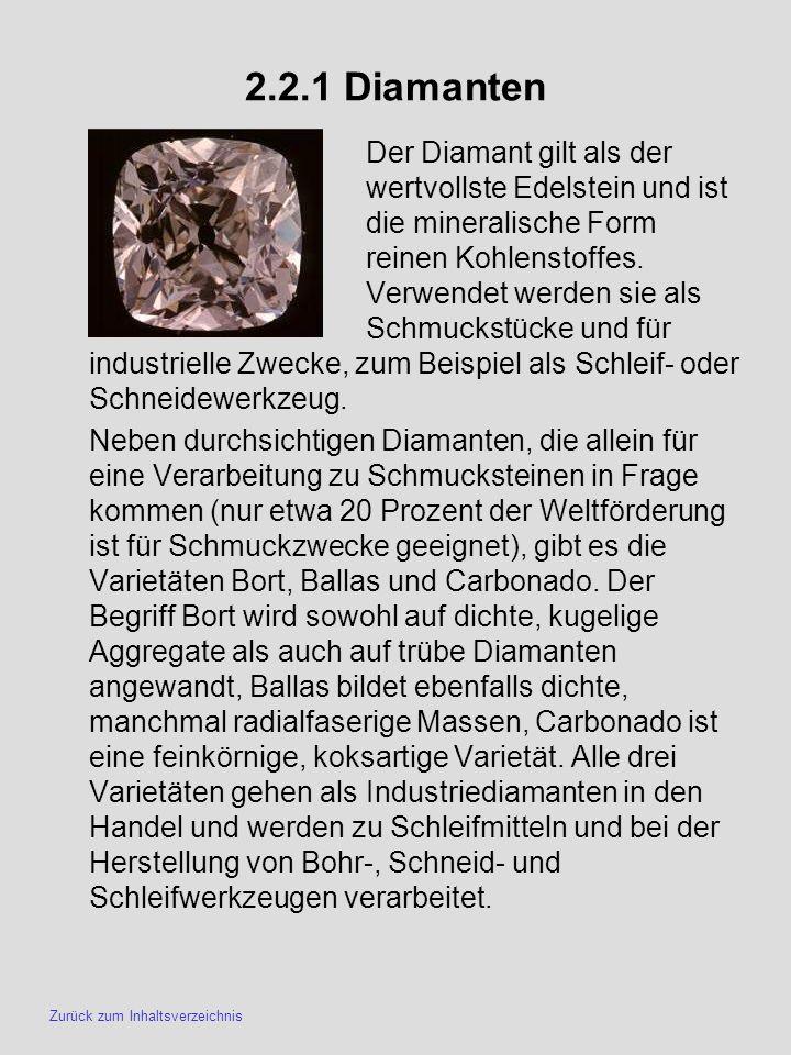 2.2.1 Diamanten Zurück zum Inhaltsverzeichnis Der Diamant gilt als der wertvollste Edelstein und ist die mineralische Form reinen Kohlenstoffes. Verwe