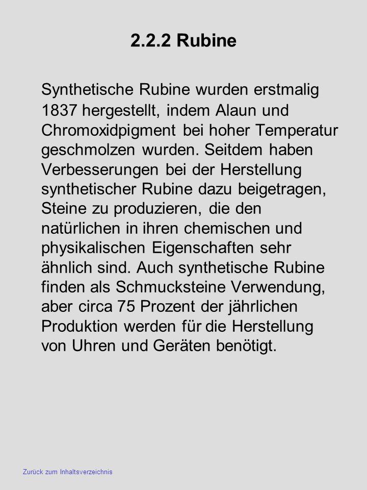 2.2.2 Rubine Synthetische Rubine wurden erstmalig 1837 hergestellt, indem Alaun und Chromoxidpigment bei hoher Temperatur geschmolzen wurden. Seitdem