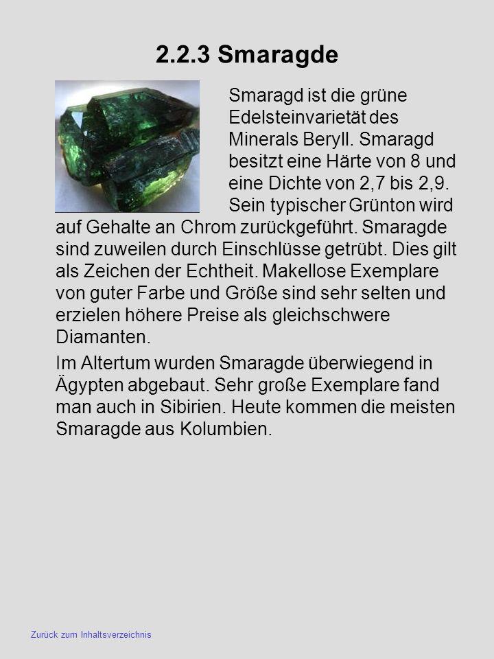 2.2.3 Smaragde Smaragd ist die grüne Edelsteinvarietät des Minerals Beryll. Smaragd besitzt eine Härte von 8 und eine Dichte von 2,7 bis 2,9. Sein typ