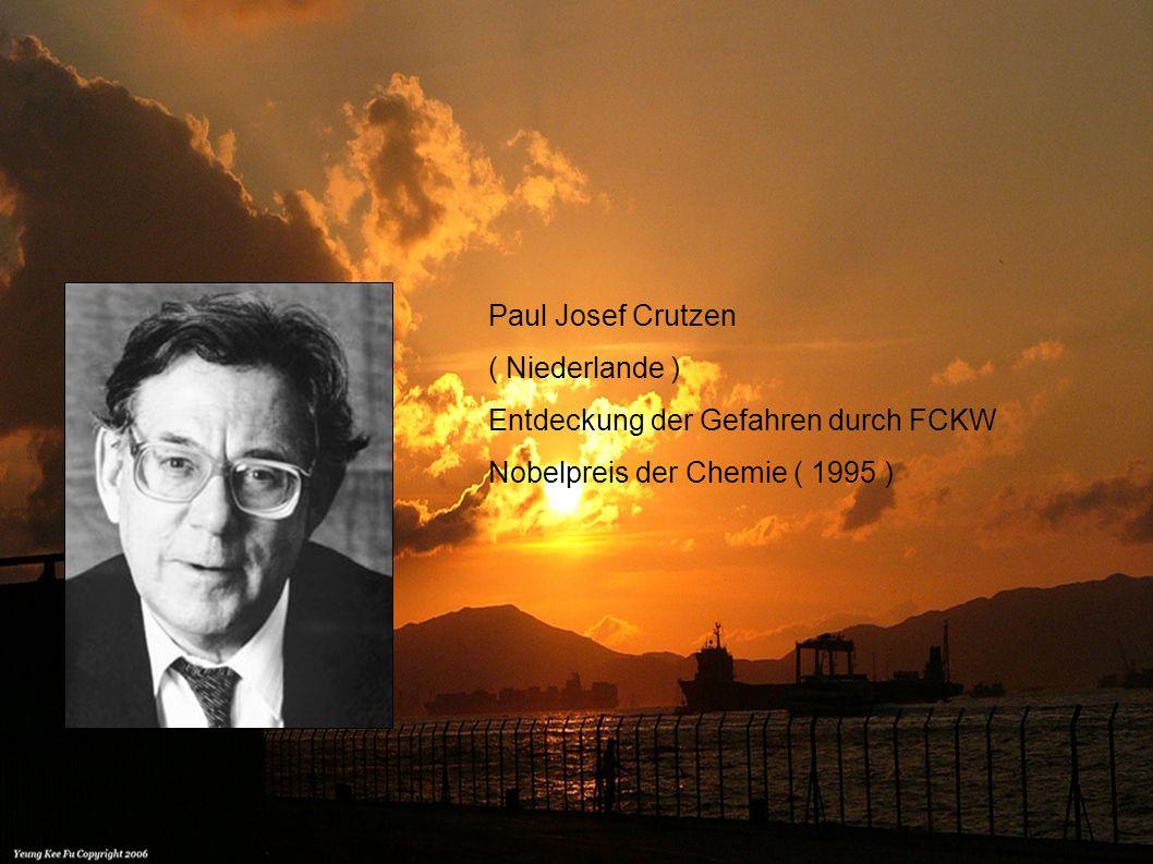 Mario José Molina & Frank Sherwood Rowland ( Mexico & USA ) Entdeckung der Gefahren durch FCKW ( 1947 ) Nobelpreis der Chemie ( 1995 )