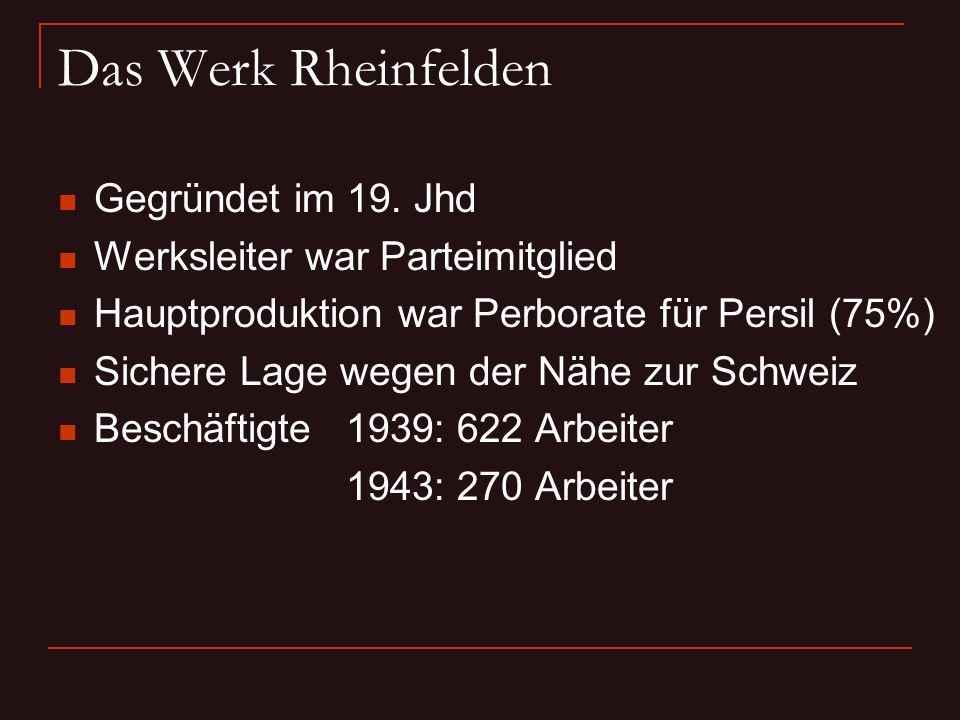 Das Werk Rheinfelden Gegründet im 19. Jhd Werksleiter war Parteimitglied Hauptproduktion war Perborate für Persil (75%) Sichere Lage wegen der Nähe zu