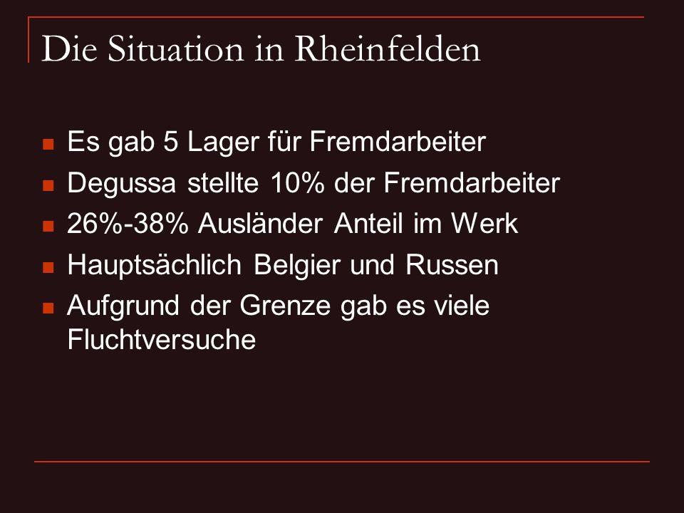 Die Situation in Rheinfelden Es gab 5 Lager für Fremdarbeiter Degussa stellte 10% der Fremdarbeiter 26%-38% Ausländer Anteil im Werk Hauptsächlich Bel