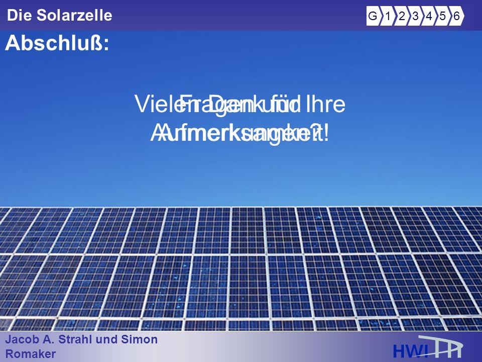Jacob A. Strahl und Simon Romaker im Wintersemester 2005/2006 Die Solarzelle Abschluß: Fragen und Anmerkungen? Vielen Dank für Ihre Aufmerksamkeit! G1
