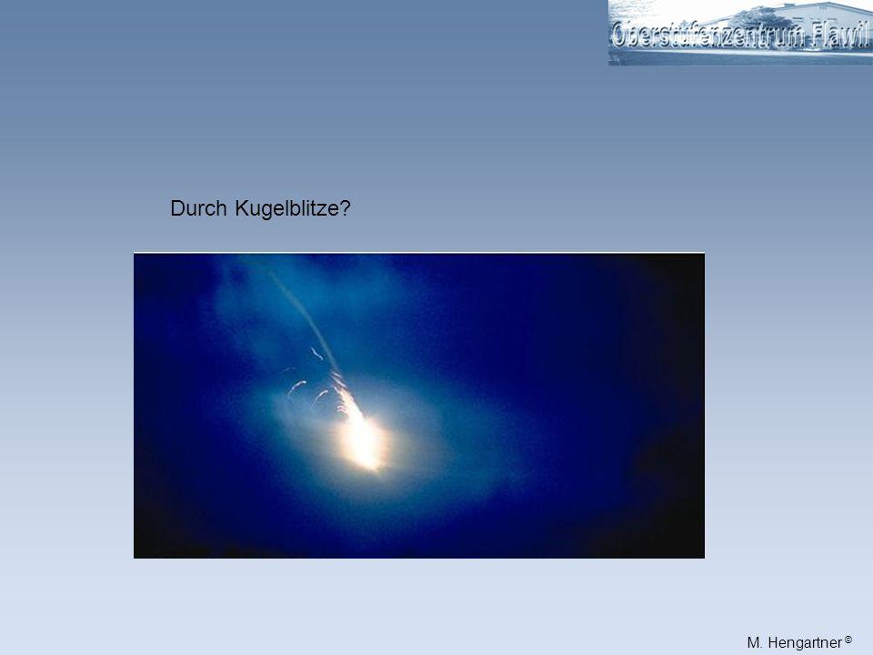 M. Hengartner © Durch Plasma- Wirbelstürme? elektrisch geladene Luftwirbel