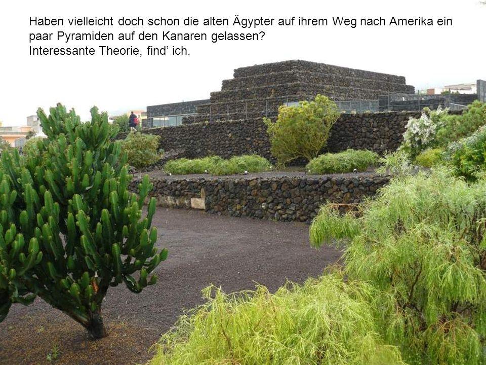 Haben vielleicht doch schon die alten Ägypter auf ihrem Weg nach Amerika ein paar Pyramiden auf den Kanaren gelassen? Interessante Theorie, find ich.