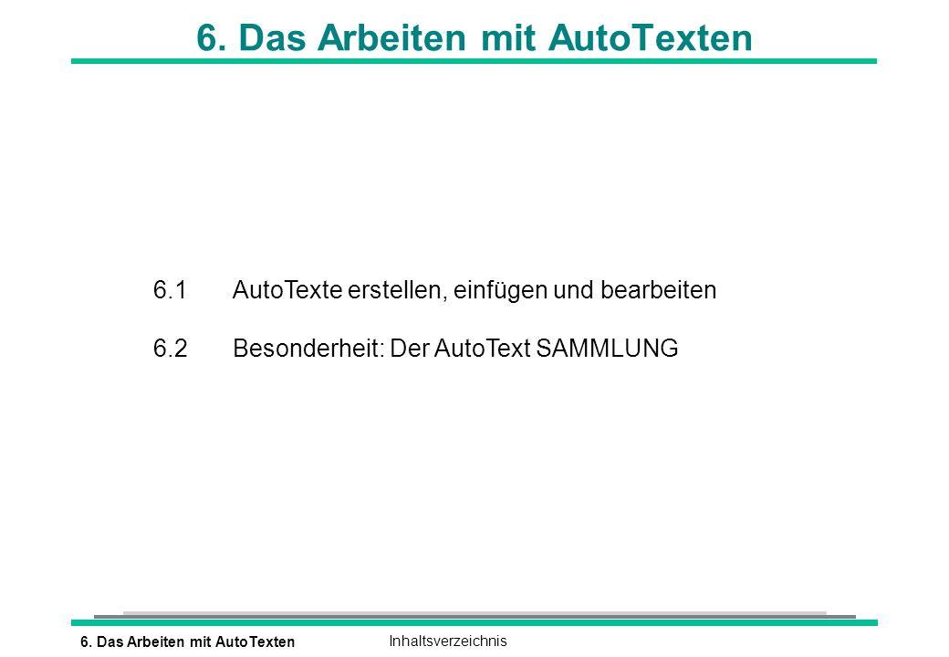 6. Das Arbeiten mit AutoTextenInhaltsverzeichnis 6. Das Arbeiten mit AutoTexten 6.1 AutoTexte erstellen, einfügen und bearbeiten 6.2 Besonderheit: Der