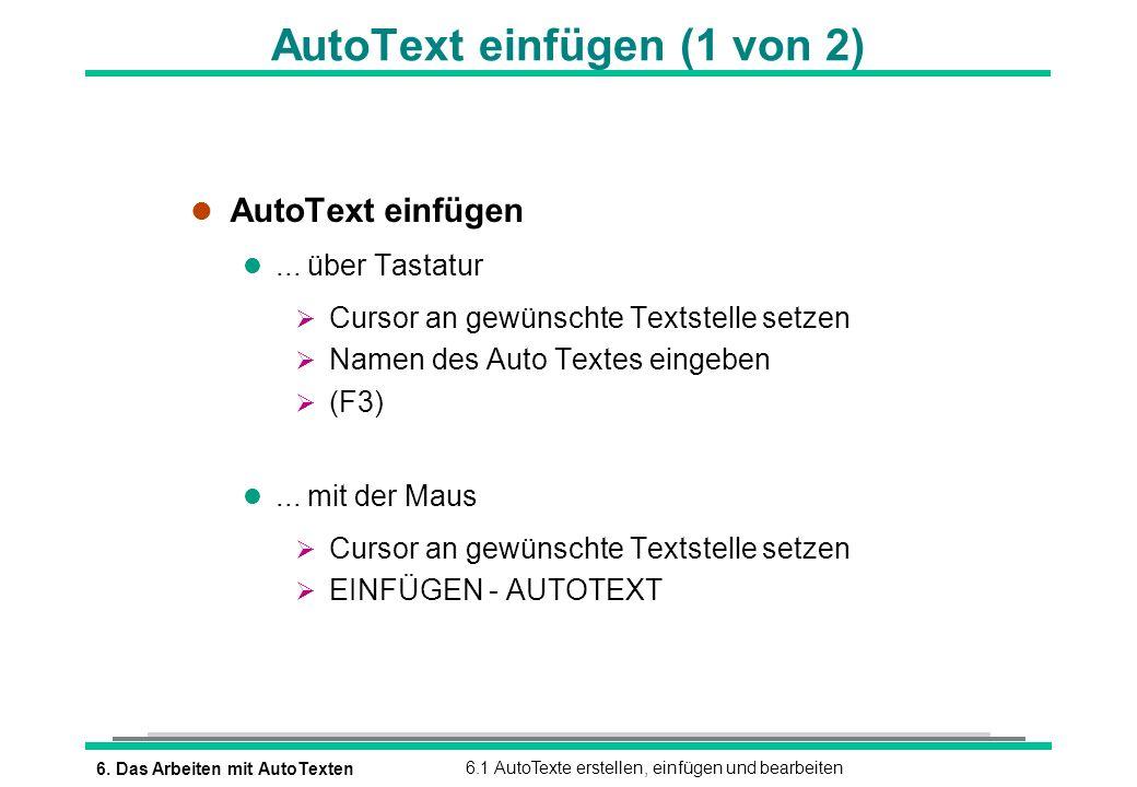 6. Das Arbeiten mit AutoTexten6.1 AutoTexte erstellen, einfügen und bearbeiten AutoText einfügen (1 von 2) l AutoText einfügen l... über Tastatur Curs