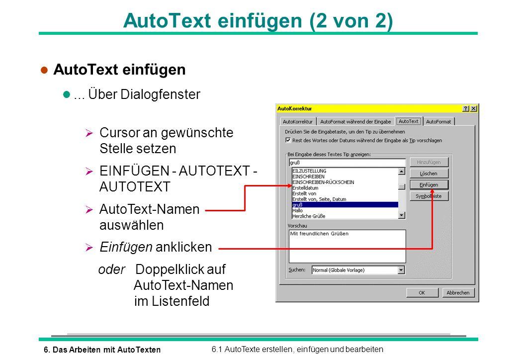 6. Das Arbeiten mit AutoTexten6.1 AutoTexte erstellen, einfügen und bearbeiten AutoText einfügen (2 von 2) l AutoText einfügen l... Über Dialogfenster